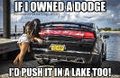 If I owned a Dodge I would push it in a lake too meme_1